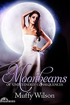 Moonbeams of Unintended Consequences (Yellow Silk Dreams) by [Wilson, Muffy]