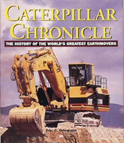Caterpillar Chronicle  History Of The Greatest Earthmovers