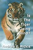 Is the Tiger Going Blind?, Andrew Rickis, 0595321267
