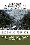Alec and Barbara s Guide to Juneau Alaska