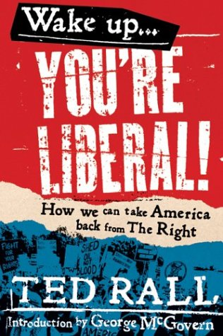 Read Online Wake Up, You're Liberal!: How We Can Take America Back from the Right ebook