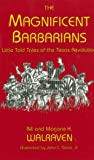 img - for The Magnificent Barbarians: Little-Told Tales of the Texas book / textbook / text book