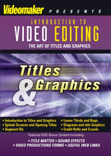 Introduction to Video Editing: The Art of Titles and Graphics by Videomaker, Inc.