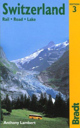 Switzerland: Rail, Road, Lake, 3rd: The Bradt Travel Guide pdf epub