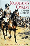 Napoleon's Cavalry and Its Leaders, David Johnson, 1862270473
