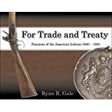 For Trade and Treaty: Firearms of the American Indians, 1600-1920