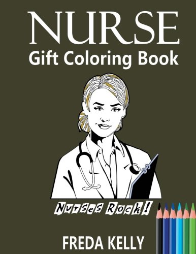 Nurse Gift Coloring Book: Nurses Rock! - Inspirational Adult Coloring Book [Freda Kelly - Nurse Gift - Nurse Coloring Book] (Tapa Blanda)