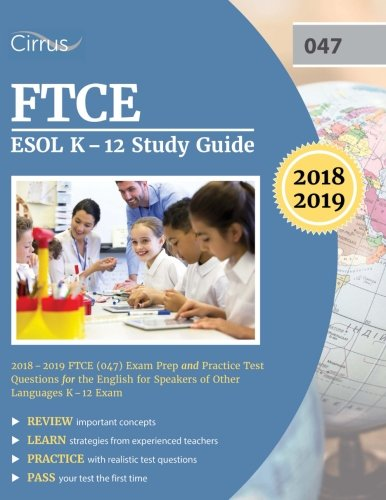 FTCE ESOL K-12 Study Guide 2018-2019: FTCE (047) Exam Prep and Practice Test Questions for the English for Speakers of Other Languages K-12 Exam