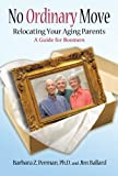 No Ordinary Move Relocating Your Aging, Barbara Perman, 1425972241