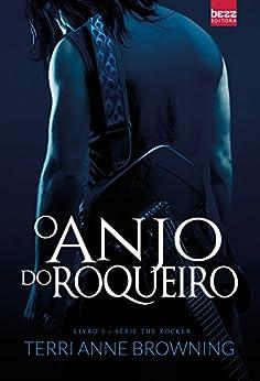 O anjo do roqueiro: Série The Rocker Livro 3 por [Browning, Terri Anne]