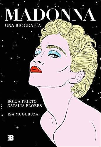 Madonna. Una biografía de Isa Muguruza y Los Prieto Flores
