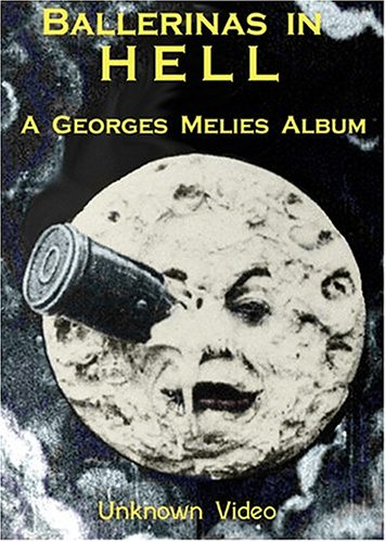 - Ballerinas in Hell: A Georges Melies Album