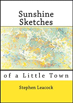 an analysis of leacocks sunshine of a little town Of humour in harness: a literary analysis and translation  proposal of sunshine sketches of a little town (leacock, 1912.