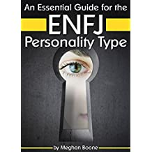 An Essential Guide for the ENFJ Personality Type: Insight into ENFJ Personality Traits and Guidance for Your Career and Relationships (MBTI ENFJ)