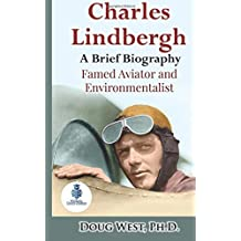Charles Lindbergh: A Short Biography: Famed Aviator and Environmentalist