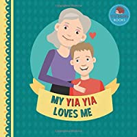 My Yia Yia Loves Me: A Picture Book for Young Children and Grandparents; Boy Version