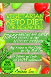 Vegetarian Keto Diet for Beginners: TOP 55 Amazing and Simple Recipes in One Ketogenic Cookbook - Any Recipes on Your Choice for Any Meal Time - with Calories and Carbs and Vegan Replacements