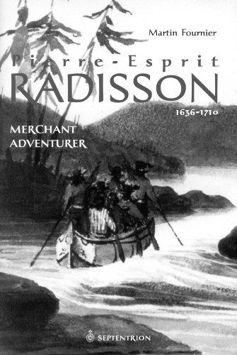 pierre-esprit-radisson-merchant-adventurer-1636-1701