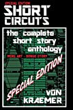 SHORT CIRCUITS: SPECIAL EDITION: the complete short story anthology