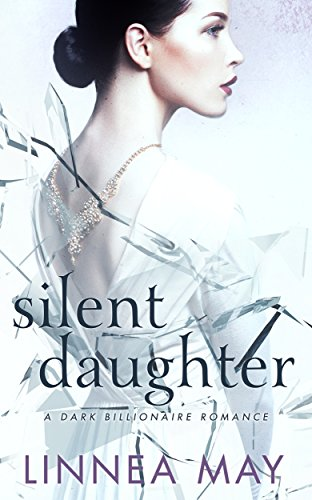 Silent Daughter: A Dark Billionaire Romance