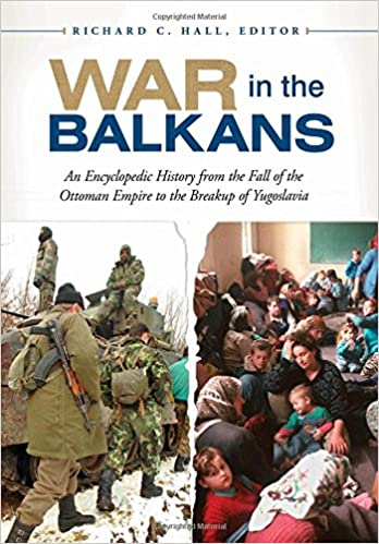 Book War in the Balkans: An Encyclopedic History from the Fall of the Ottoman Empire to the Breakup of Yugoslavia
