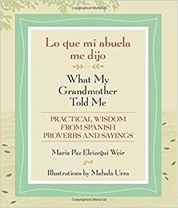 Lo que mi abuela me dijo / What My Grandmother Told Me: Practical Wisdom from Spanish Proverbs and Sayings (English and Spanish Edition) (Spanish) Paperback ...