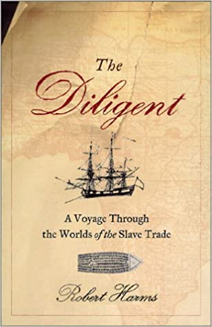Image result for The Diligent: A Voyage Through the Words of the Slave Trade, Robert Harms,