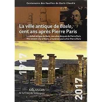 Ville antique de Baelo, cent ans après Pierre Paris,La (Mélanges de la Casa de Velázquez)