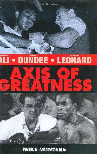 Axis of Greatness: Muhammad Ali, Angelo Dundee, and Sugar Ray Leonard