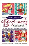 Absolute Beginner's Cookbook, Jackie Eddy and Eleanor Clark, 0761513086