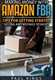 Making Money With Amazon FBA: Tips for Getting Started Selling, and Mistakes to Avoid (Making Money Online)