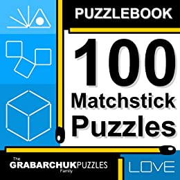 Puzzlebook: 100 Matchstick Puzzles (hands-on and interactive!) by [The Grabarchuk Family]