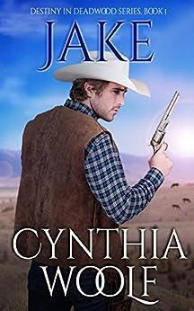 Jake (Destiny in Deadwood Book 1) by [Woolf, Cynthia]