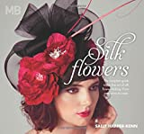 Silk Flowers: The Complete Guide to the Fine Art of Silk Flower Making. From Anemones to Roses