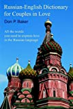 Russian-English Dictionary for Couples in Love, Don Baker, 0595361358