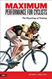 Maximum Performance for Cyclists, Michael J. Ross, 193138262X