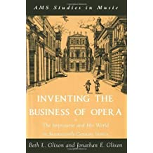 Inventing the Business of Opera: The Impresario and His World in Seventeenth-Century Venice (A.M.S. Studies in Music) by Beth L. Glixon (2005-12-01)