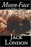 Moon-Face and Other Stories, Jack London, 1598187686