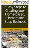 7 Easy Steps to Creating your Home-based, Homemade Soap Business