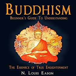 Buddhism: Beginner's Guide to Understanding the Essence of True Enlightenment