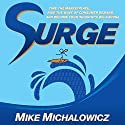 Surge: Time the Marketplace, Ride the Wave of Consumer Demand, and Become Your Industry's Big Kahuna Audiobook by Mike Michalowicz Narrated by Mike Michalowicz