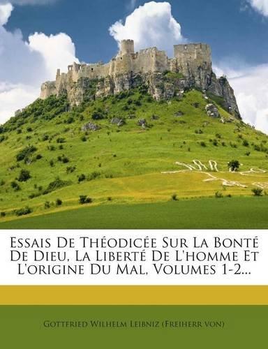 Essais De Théodicée Sur La Bonté De Dieu, La Liberté De L'homme Et L'origine Du Mal, Volumes 1-2... (Spanish Edition)
