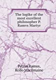 The Logike of the Most Excellent Philosopher P. Ramvs Martyr, Petrus Ramus and Rollo Macilmaine, 551867211X