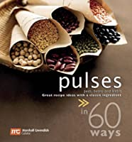 Pulses in 60 Ways: Peas, Beans and Lentils: Great Recipe Ideas with a Classic Ingredient Front Cover