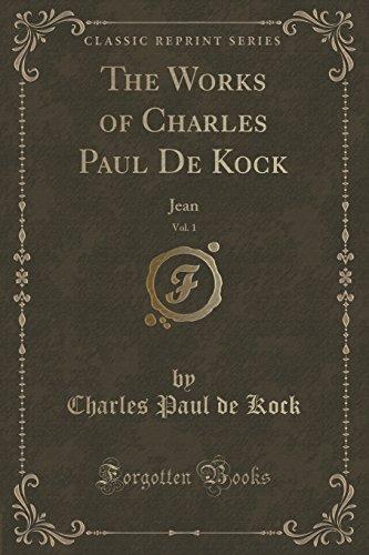 The Works of Charles Paul de Kock, Vol. 1: Jean (Classic Reprint)