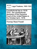 Constitutional law in 1918-1919 : the constitutional decisions of the Supreme Court of the United States in the October Term 1918, Thomas Reed Powell, 1240124074