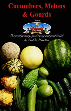 Cucumbers, Melons & Gourds From Seed To Supper