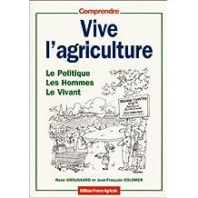 vive agriculture: politique, hommes, le vivant (comprendre)