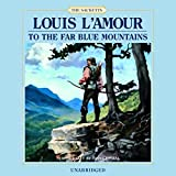 to the far blue mountains the sacketts book 2