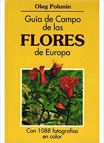 GUIA CAMPO DE LAS FLORES DE EUROPA GUIAS DEL NATURALISTA-PLANTAS CON FLORES: Amazon.es: POLUNIN. OLEG: Libros